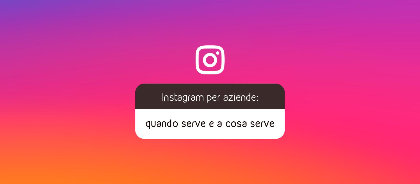 Instagram per aziende: quando serve e a cosa serve