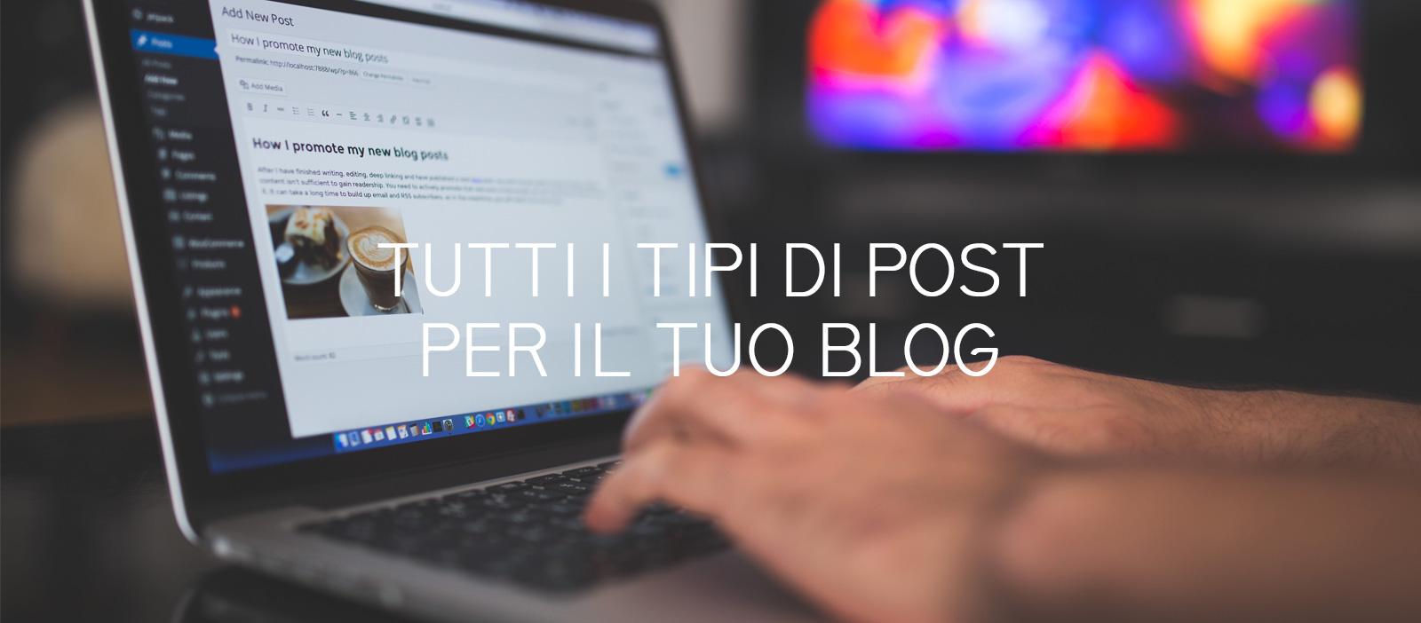 Tutti i tipi di post per il tuo blog: qualche idea per il tuo piano editoriale