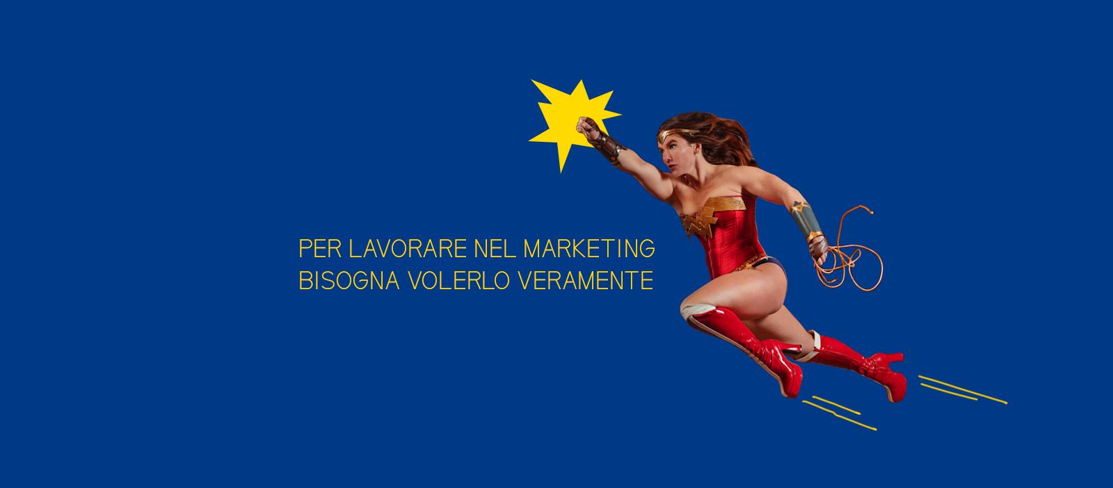 Per lavorare nel marketing (e con noi) bisogna volerlo veramente